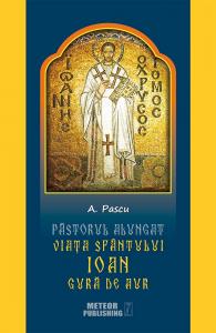 Pastorul alungat. Viata Sfantului Ioan Gura de Aur