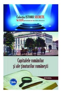Istorii secrete Vol. 36: Capitalele romanilor si ale tinuturilor romanesti