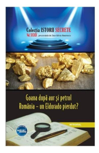 Istorii secrete Vol. 39: Goana dupa aur si petrol