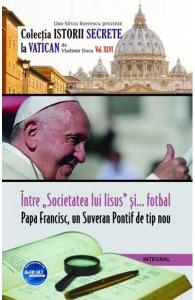 Istorii secrete Vol. 46: Intre societatea lui Iisus si fotbal. Papa Francisc, un Suveran Pontif de tip nou