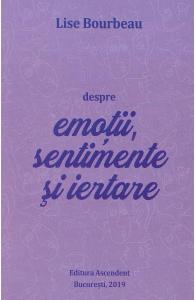 Despre emotii, sentimente si iertare