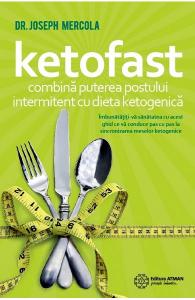 Ketofast. Combina puterea postului intermitent cu dieta ketogenetica