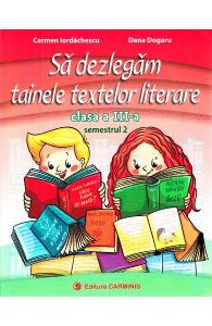 Sa dezlegam tainele textelor literare - Clasa 3. Semestrul 2 (I)