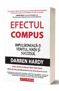Efectul compus: Impulsioneaza-ti venitul, viata si succesul