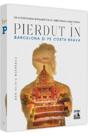 Pierdut in Barcelona si pe Costa Brava. Vol 1. Arta de a calatori