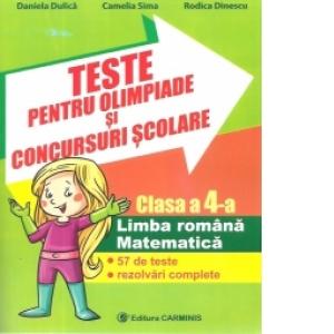 Teste pentru olimpiade si concursuri scolare. Clasa a IV-a - Limba romana si matematica. 57 de teste rezolvari complete