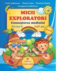 Micii Exploratori. Cunoasterea mediului. Nivelul II. 5-6/7 ani0