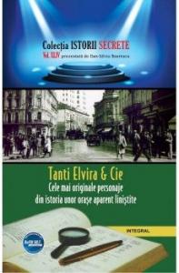 Istorii secrete vol. 44. Tanti Elvira & Cie. Cele mai originale personaje din istoria unor orase