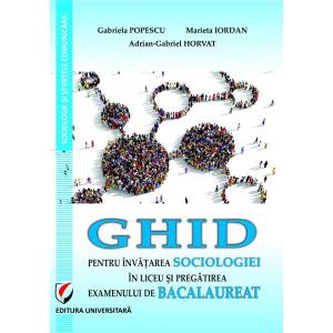 Ghid pentru invatarea sociologiei in liceu si pregatirea examenului de bacalaureat
