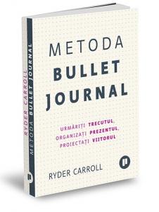 Metoda Bullet Journal. Urmariti trecutul, organizati prezentul, proiectati viitorul