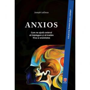 Anxios. Cum ne ajuta creierul sa intelegem si sa tratam frica si anxietatea