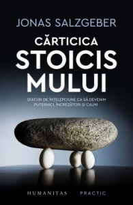 Carticica stoicismului. Sfaturi de intelepciune ca sa devenim puternici, increzatori si calmi