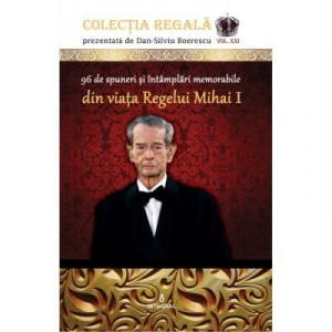 96 de spuneri si intamplari memorabile din viata Regelui Mihai I