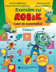 EXERSAM CU ROBIK. CAIET DE MATEMATICA. CLASA I