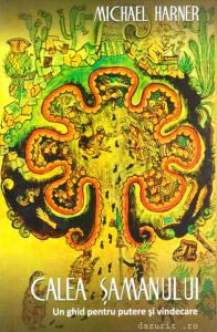 Calea samanului - Un ghid pentru putere si vindecare