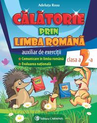 CALATORIE PRIN LIMBA ROMANA. CLASA A II-A. AUXILIAR DE EXERCITII. COMUNICARE IN LIMBA ROMANA. EVALUAREA NATIONALA.
