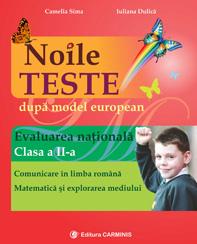 NOILE TESTE DUPA MODEL EUROPEAN. EVALUAREA NATIONALA. CLASA A II-A. COMUNICARE IN LIMBA ROMANA. MATEMATICA SI EXPLORAREA MEDIULUI.