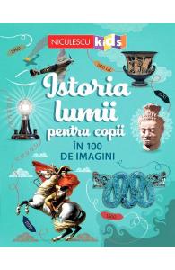 Istoria lumii pentru copii in 100 de imagini