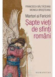 Martori ai Fericirii. Sapte vieti de sfinti romani
