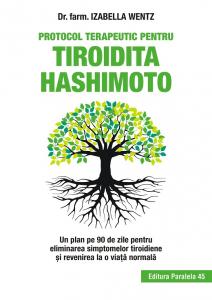 Protocol terapeutic pentru tiroidita Hashimoto. Un plan pe 90 de zile pentru eliminarea simptomelor tiroidiene si revenirea la o viata normala