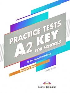 Practice Tests A2: Teacher's Book - Ghidul profesorului. Curs limba engleza Key For Schools
