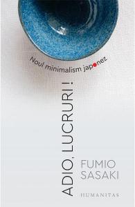 Adio, lucruri! Noul minimalism japonez