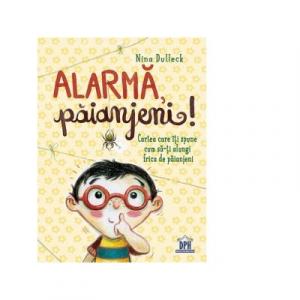 Alarma, paianjeni! Cartea care iti spune cum sa-ti alungi frica de paianjeni - DPH