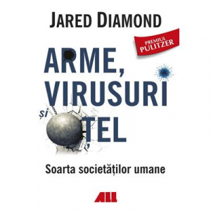 Arme, virusuri si otel. Soarta societatilor umane