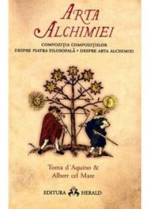 Arta alchimiei (Compozitia Compozitiilor - Despre Piatra Filosofala - Despre Arta Alchimiei)
