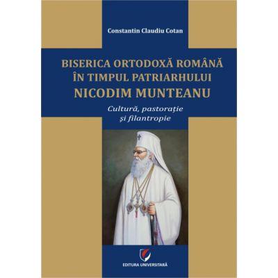 Biserica Ortodoxa Romana in timpul Patriarhului Nicodim Munteanu. Cultura, pastoratie, filantropie