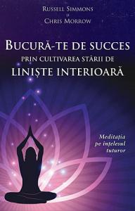 Bucura-te de succes prin cultivarea starii de liniste interioara - meditatia pe intelesul tuturor
