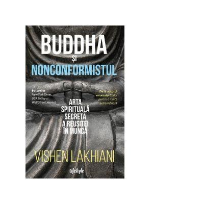 Buddha si nonconformistul. Arta spirituala secreta a reusitei in munca