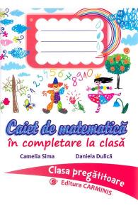 CAIET DE MATEMATICA IN COMPLETARE LA CLASA. CLASA PREGATITOARE.