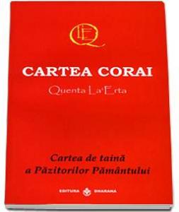 Cartea corai. Quenta La Erta - Cartea de taina a Pazitorilor Pamantului