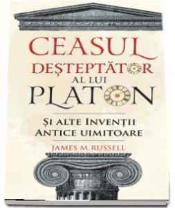 Ceasul desteptator al lui Platon si alte inventii antice uimitoare - DPH