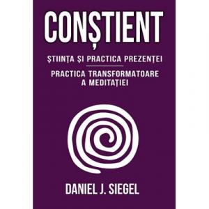 Constient - Stiinta si practica prezentei - Practica transformatoare a meditatiei