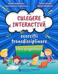 CULEGERE INTERACTIVA DE EXERCITII TRANSDISCIPLINARE. CLASA PREGATITOARE