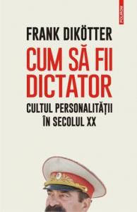 Cum sa fii dictator cultul personalitatii in secolul XX