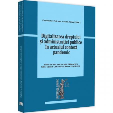 Digitalizarea dreptului si administratiei publice in actualul context pandemic