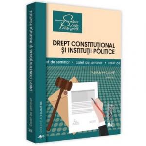 Drept constitutional si institutii politice. Caiet de seminar, volumul I