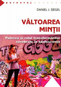 Valtoarea mintii - Puterea si rolul transformarilor cerebrale in adolescenta