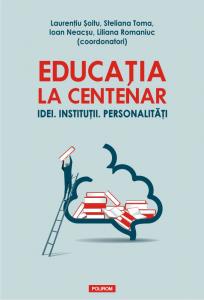 Educația la Centenar. Idei. Instituții. Personalități