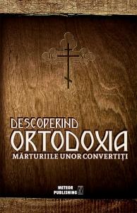Descoperind Ortodoxia. Marturiile unor convertiti