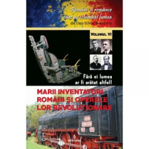 Marii inventatori romani si operele lor revolutionare