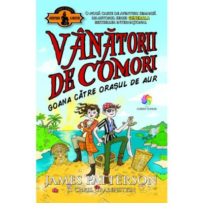 Goana catre orasul de aur. Vol. 5 - Seria VANATORII DE COMORI