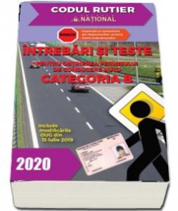 Intrebari si teste, CATEGORIA B pentru obtinerea permisului de conducere auto, anul 2020