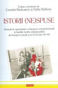 Istorii (Ne)spuse. Strategii de supravietuire si integrare socioprofesionala in familiile fostilor detinuti politici din Europa Centrala si de Est in anii `50 -`60