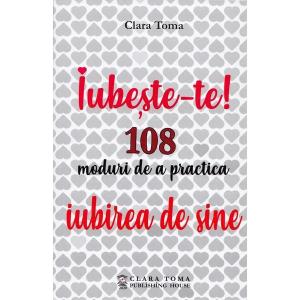 Iubeste-te! 108 moduri de a practica iubirea de sine