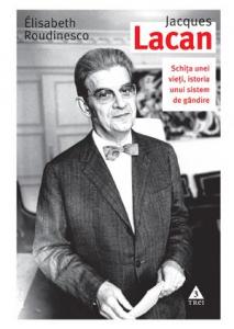 Jacques Lacan. Schita unei vieti, istoria unui sistem de gandire
