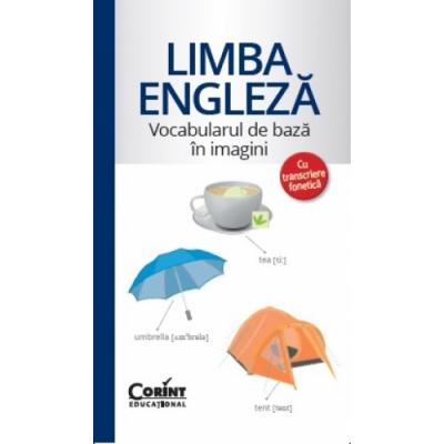 Limba Engleza. Vocabularul de baza cu ilustratii si transcriere fonetica